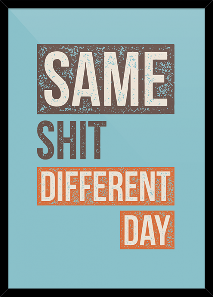 Poster SAME SHIT DIFFERENT DAY